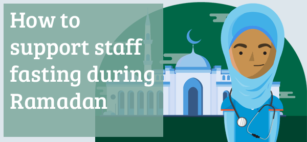 How to support staff fasting during Ramadan